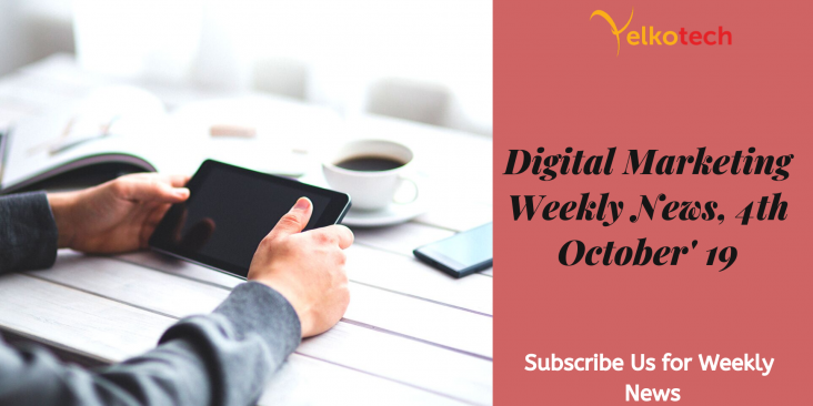 Digital Marketing Weekly News 4th October' 19