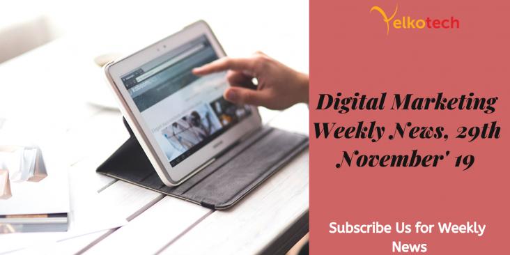 Digital Marketing Weekly News 29th November '19