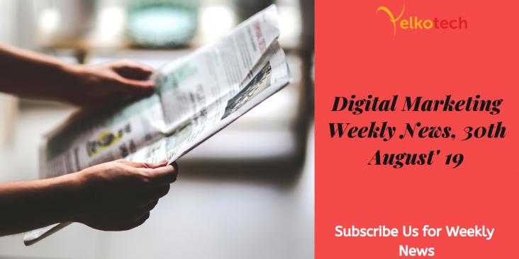 Digital Marketing Weekly News 30th August' 19