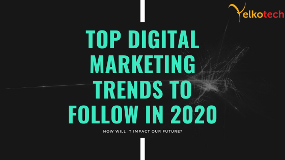 Top Digital Marketing Trends to Follow in 2020